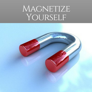 Magnetize Yourself